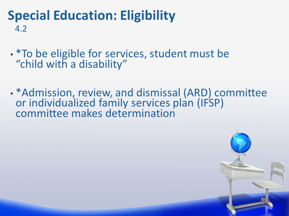 *To be eligible for services, student must bechild with a disability *Admission, review, and dismissal (ARD) committee or individualized family servic