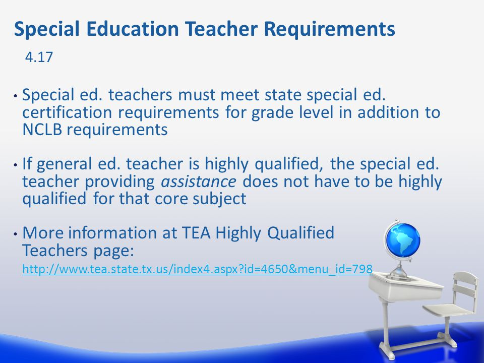 Special ed. teachers must meet state special ed. certification requirements for grade level in addition to NCLB requirements If general ed. teacher is