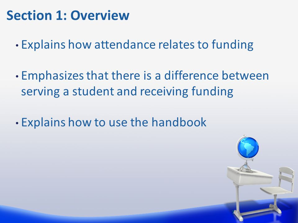 Section 1: Overview Explains how attendance relates to funding Emphasizes that there is a difference between serving a student and receiving funding E