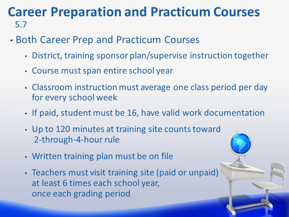 Both Career Prep and Practicum Courses District, training sponsor plan/supervise instruction together Course must span entire school year Classroom in