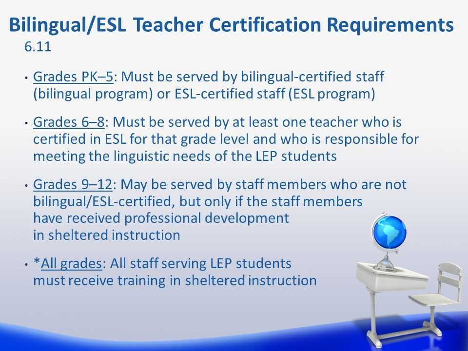 Grades PK–5: Must be served by bilingual-certified staff (bilingual program) or ESL-certified staff (ESL program) Grades 6–8: Must be served by at lea