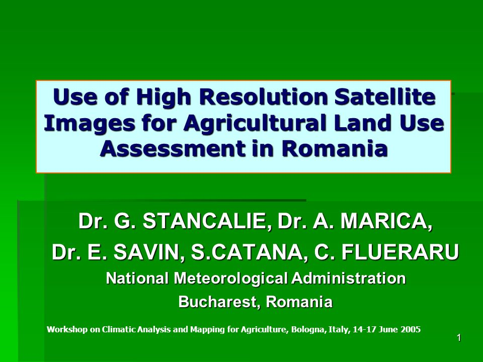 1 Use of High Resolution Satellite Images for Agricultural Land Use Assessment in Romania Dr.