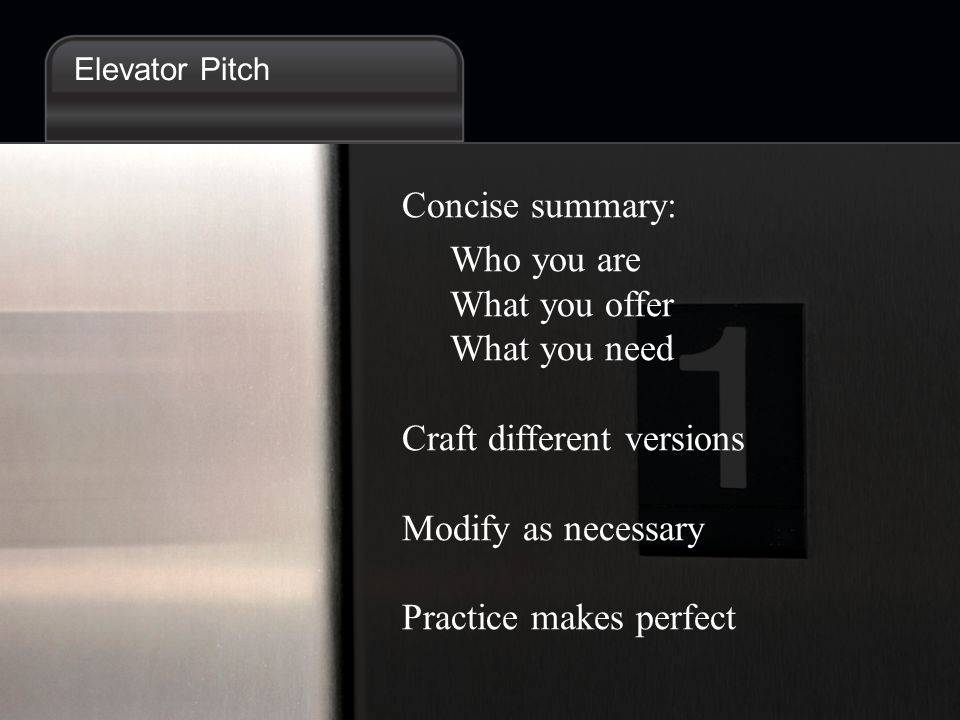 Robert Half Technology Elevator Pitch Concise summary: Who you are What you offer What you need Craft different versions Modify as necessary Practice makes perfect