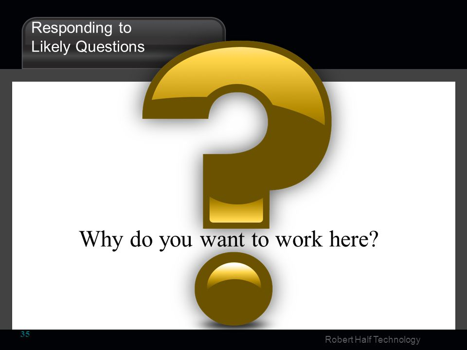 Robert Half Technology Why do you want to work here? 35 Responding to Likely Questions