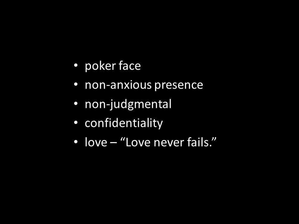 poker face non-anxious presence non-judgmental confidentiality love – Love never fails.