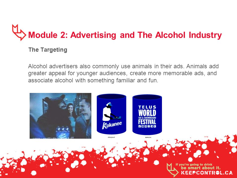 Module 2: Advertising and The Alcohol Industry The Targeting Alcohol advertisers also commonly use animals in their ads. Animals add greater appeal fo