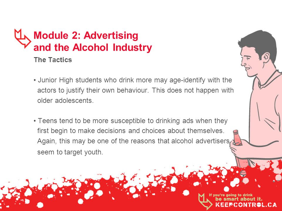 Module 2: Advertising and the Alcohol Industry The Tactics Junior High students who drink more may age-identify with the actors to justify their own b