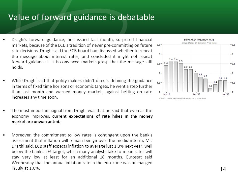 14 Value of forward guidance is debatable Draghi's forward guidance, first issued last month, surprised financial markets, because of the ECB's tradit