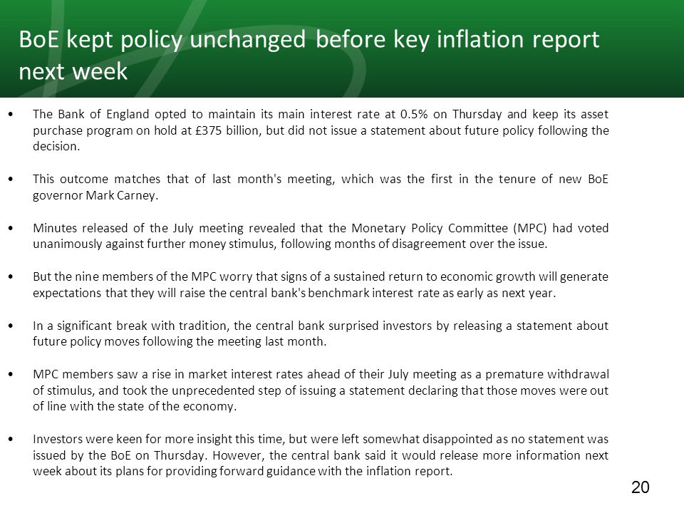 20 BoE kept policy unchanged before key inflation report next week The Bank of England opted to maintain its main interest rate at 0.5% on Thursday and keep its asset purchase program on hold at £375 billion, but did not issue a statement about future policy following the decision.