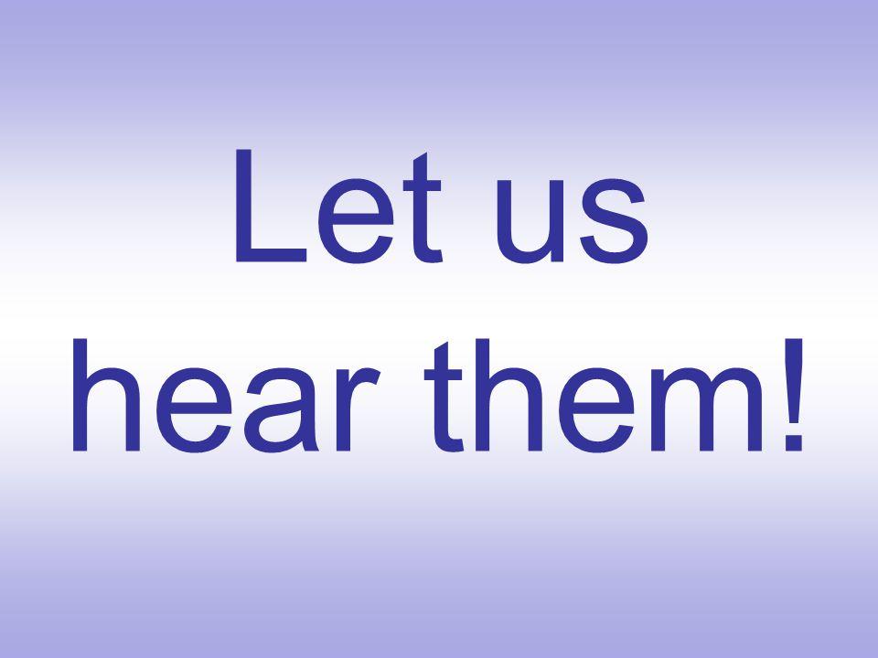 Let us hear them!