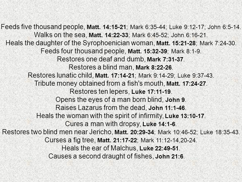 Feeds five thousand people, Matt.14:15-21; Mark 6:35-44; Luke 9:12-17; John 6:5-14.