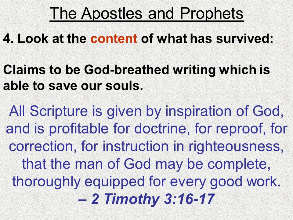 The Apostles and Prophets 4. Look at the content of what has survived: Claims to be God-breathed writing which is able to save our souls. All Scriptur
