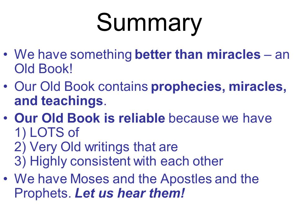 Summary We have something better than miracles – an Old Book.