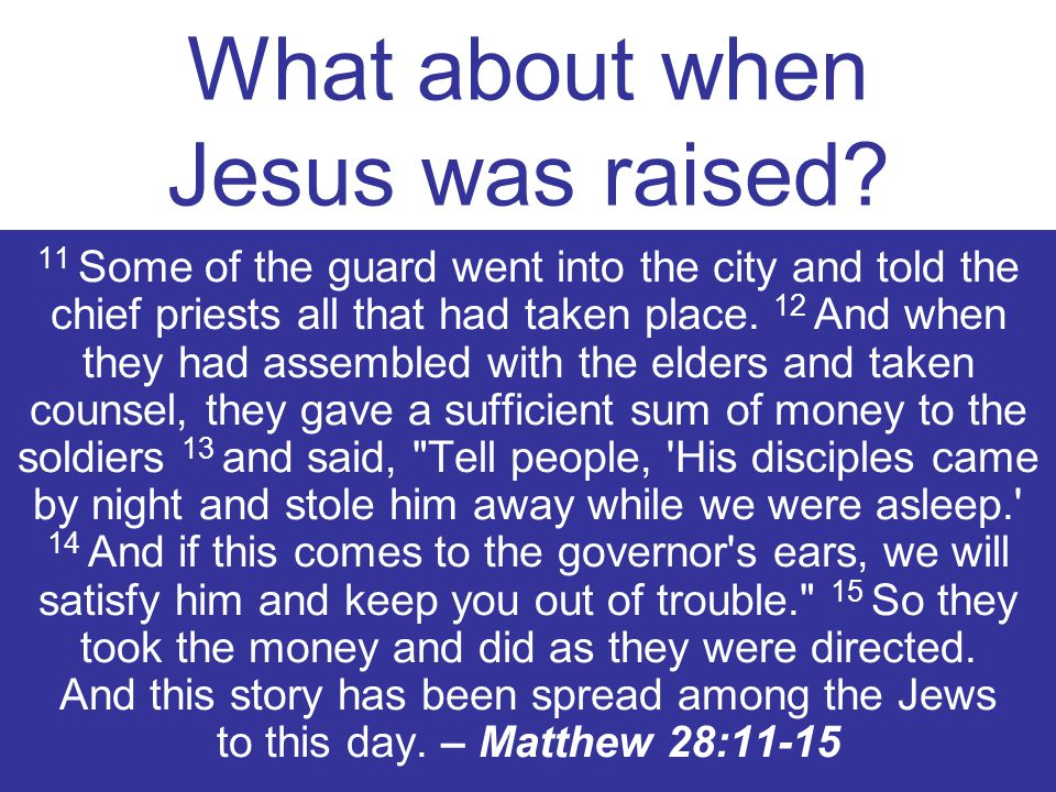 11 Some of the guard went into the city and told the chief priests all that had taken place.