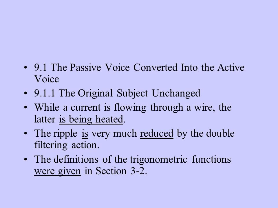 9.1 The Passive Voice Converted Into the Active Voice 9.1.1 The Original Subject Unchanged While a current is flowing through a wire, the latter is be
