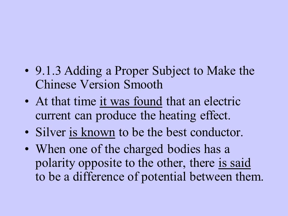 9.1.3 Adding a Proper Subject to Make the Chinese Version Smooth At that time it was found that an electric current can produce the heating effect. Si