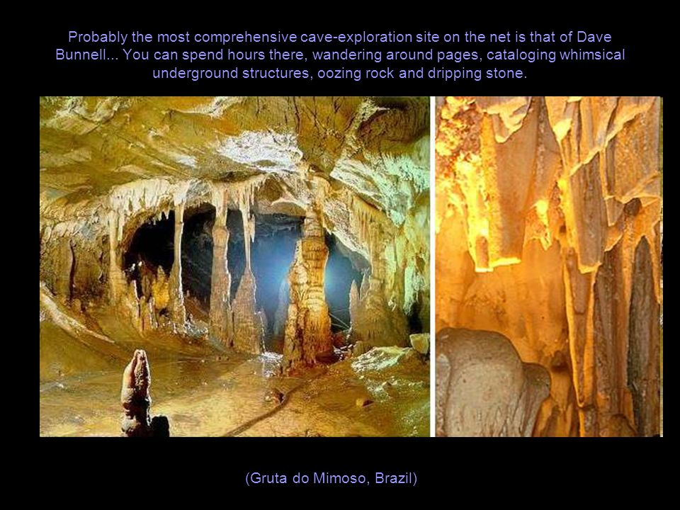Probably the most comprehensive cave-exploration site on the net is that of Dave Bunnell...