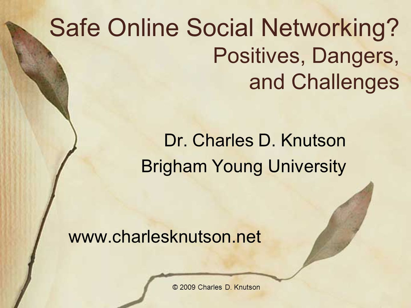 © 2009 Charles D. Knutson Safe Online Social Networking.