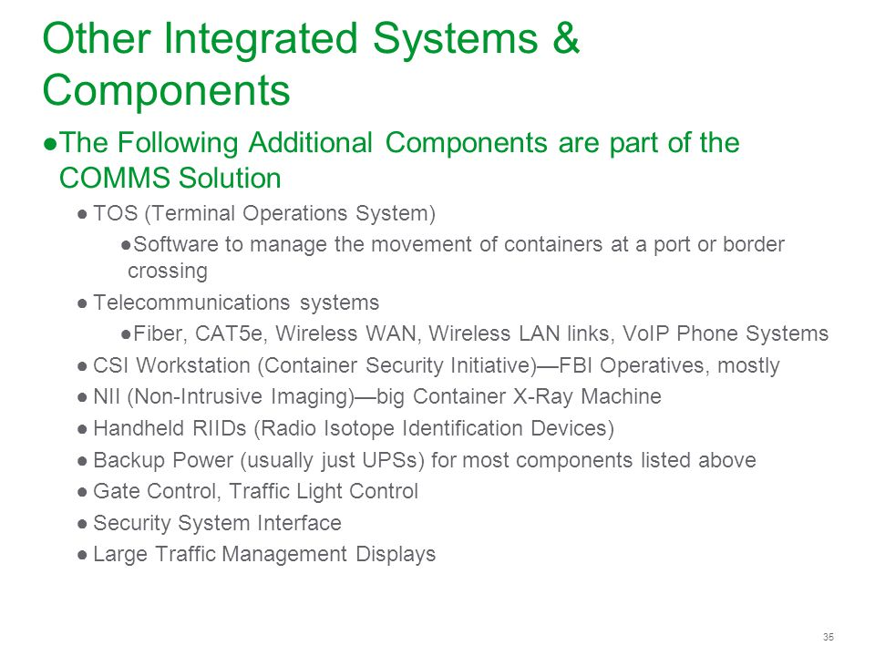 35 Other Integrated Systems & Components The Following Additional Components are part of the COMMS Solution TOS (Terminal Operations System) Software