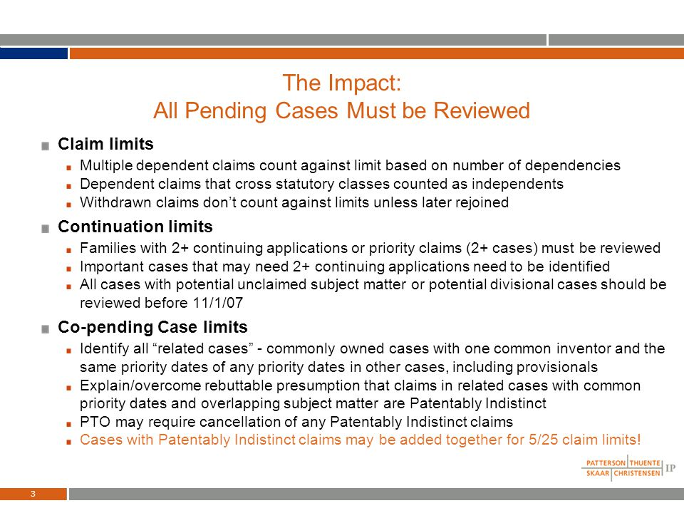 2 The Changes: Limits on Claims, Continuations and Co-pending Cases Claim limits Limit of no more than 5 independent and 25 total claims per applicati