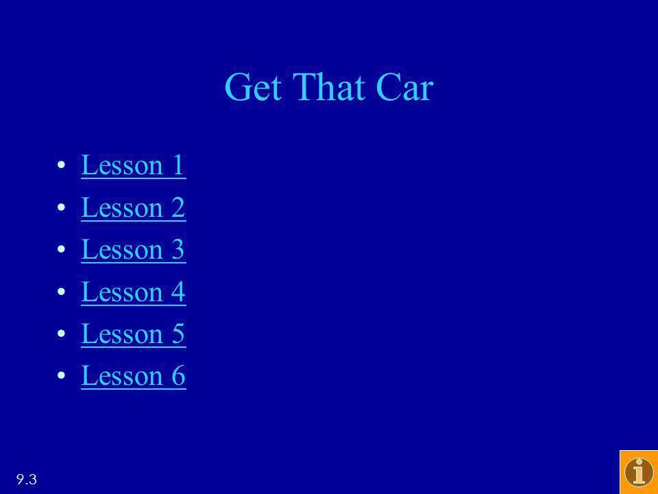 Get That Car Lesson 1 Lesson 2 Lesson 3 Lesson 4 Lesson 5 Lesson 6 9.3