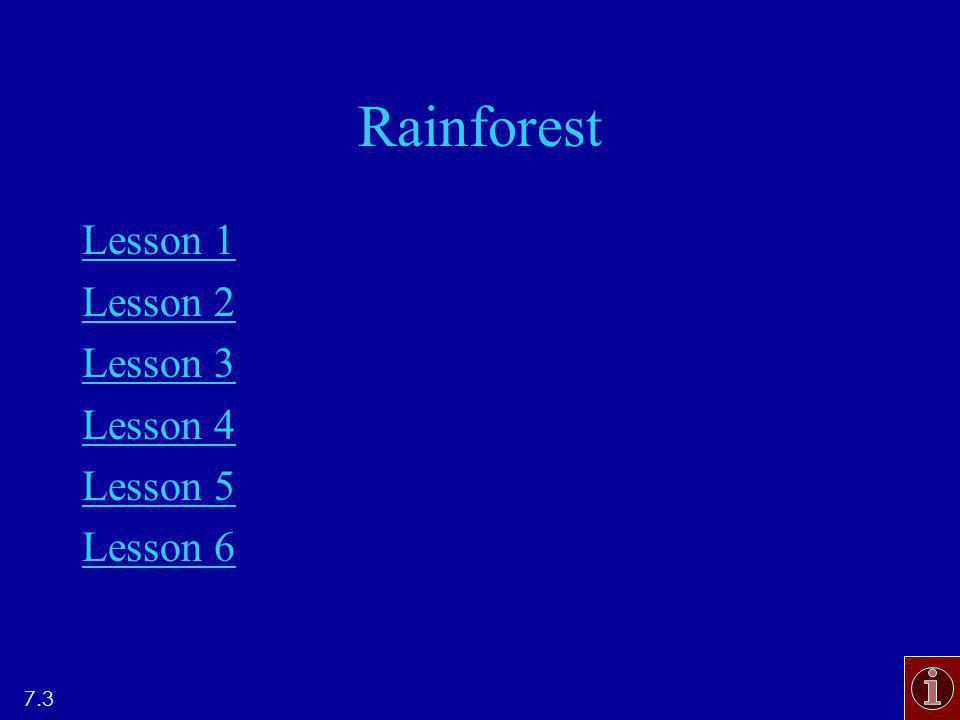 Rainforest Lesson 1 Lesson 2 Lesson 3 Lesson 4 Lesson 5 Lesson 6 7.3