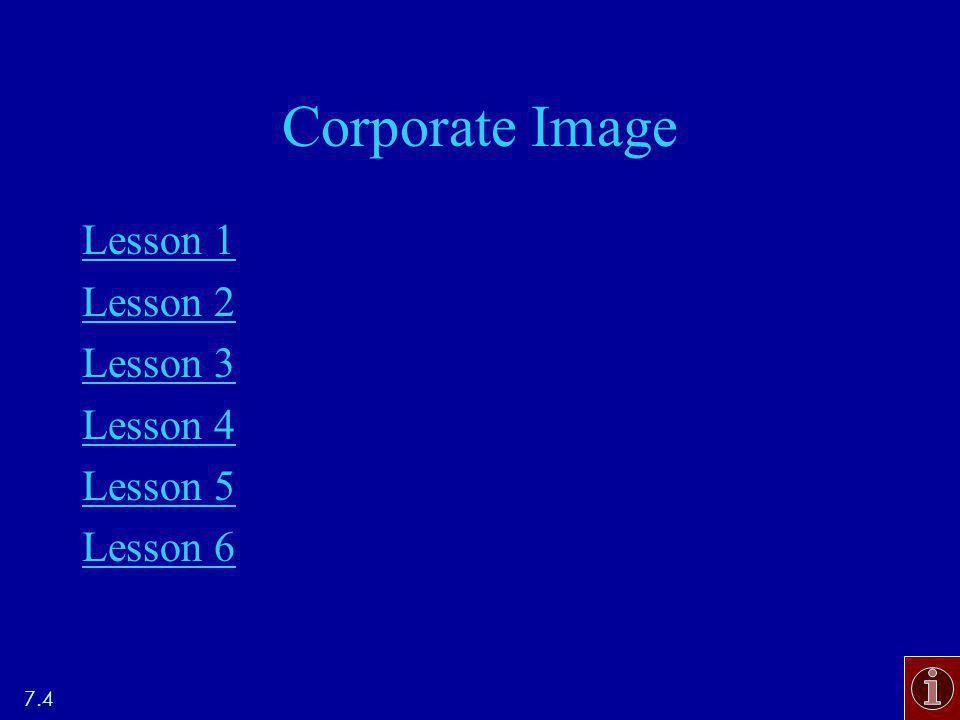 Corporate Image Lesson 1 Lesson 2 Lesson 3 Lesson 4 Lesson 5 Lesson 6 7.4