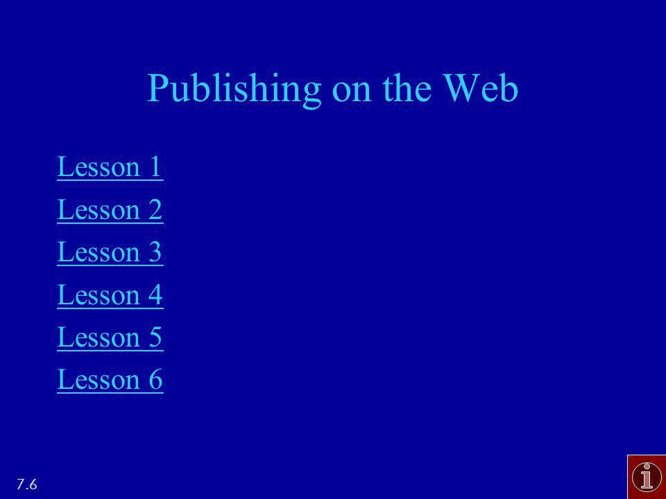 Publishing on the Web Lesson 1 Lesson 2 Lesson 3 Lesson 4 Lesson 5 Lesson 6 7.6
