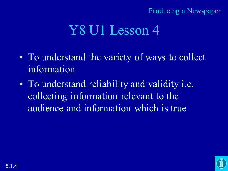 Y8 U1 Lesson 4 To understand the variety of ways to collect information To understand reliability and validity i.e. collecting information relevant to
