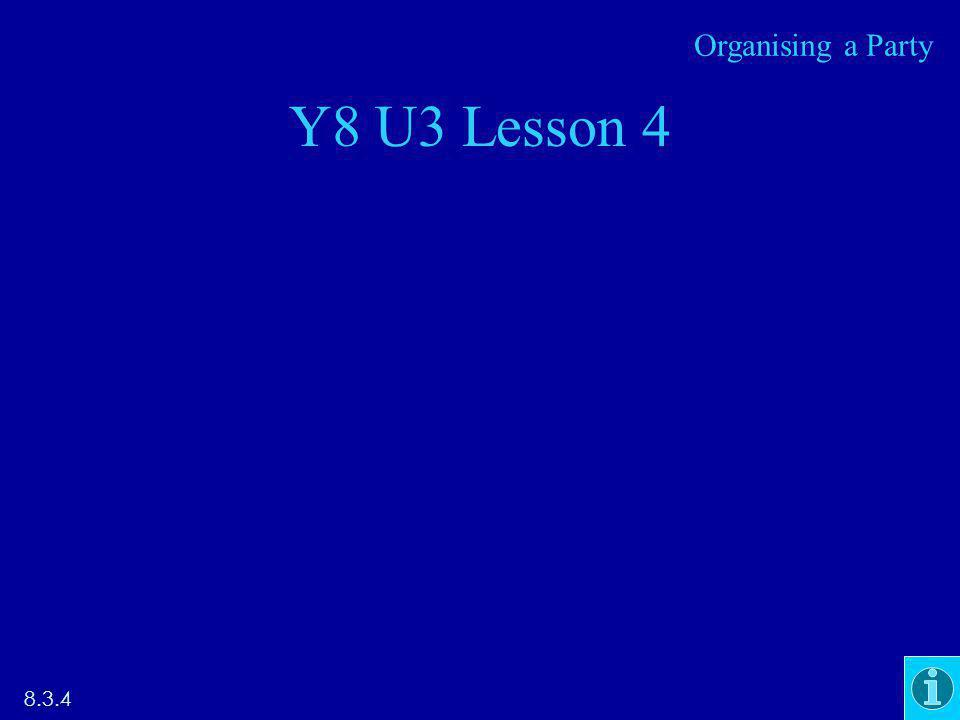 Y8 U3 Lesson 4 8.3.4 Organising a Party