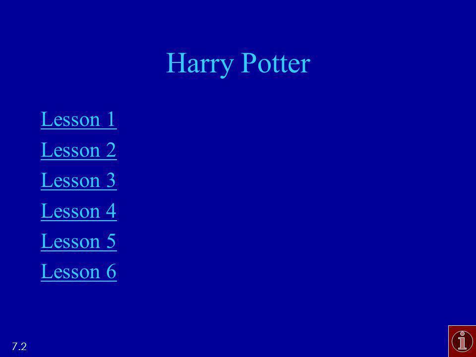 Harry Potter Lesson 1 Lesson 2 Lesson 3 Lesson 4 Lesson 5 Lesson 6 7.2