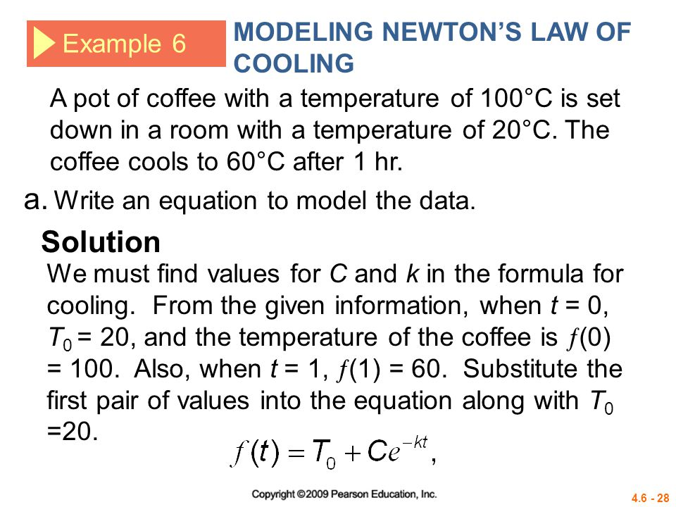 4.6 - 28 Example 6 MODELING NEWTONS LAW OF COOLING A pot of coffee with a temperature of 100°C is set down in a room with a temperature of 20°C. The c
