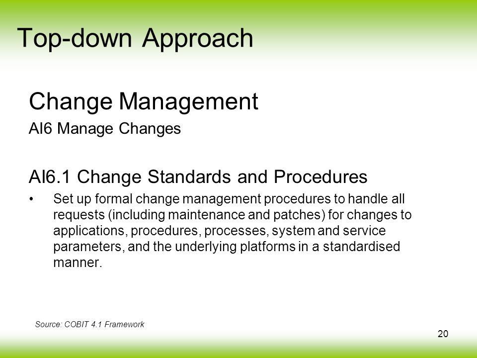 20 Change Management AI6 Manage Changes AI6.1 Change Standards and Procedures Set up formal change management procedures to handle all requests (inclu