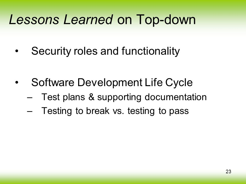 23 Security roles and functionality Software Development Life Cycle –Test plans & supporting documentation –Testing to break vs. testing to pass Lesso