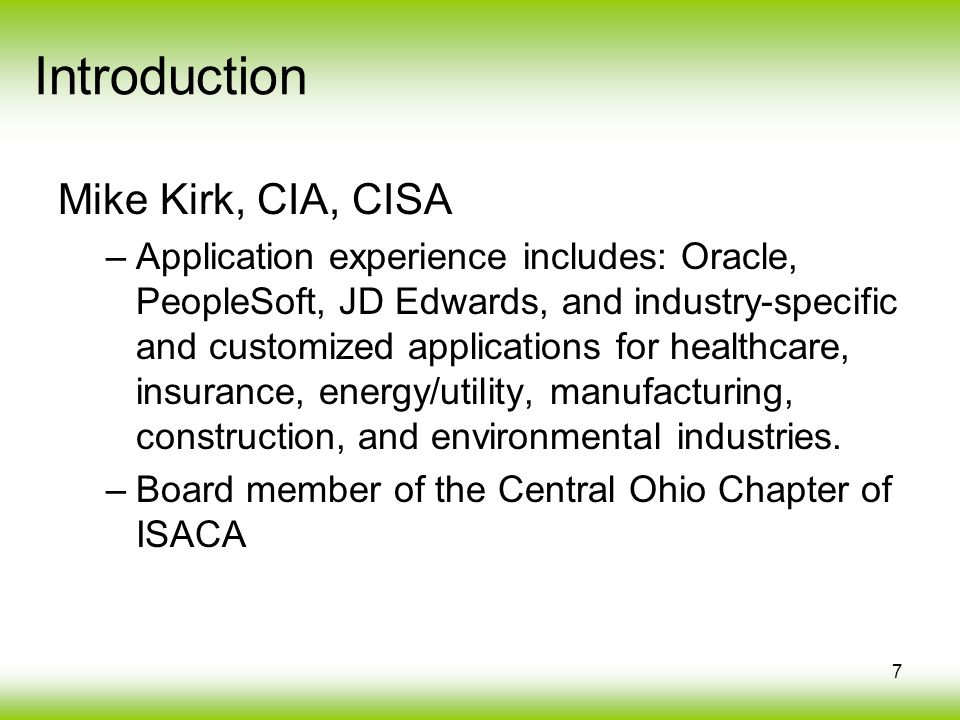 7 Mike Kirk, CIA, CISA –Application experience includes: Oracle, PeopleSoft, JD Edwards, and industry-specific and customized applications for healthc