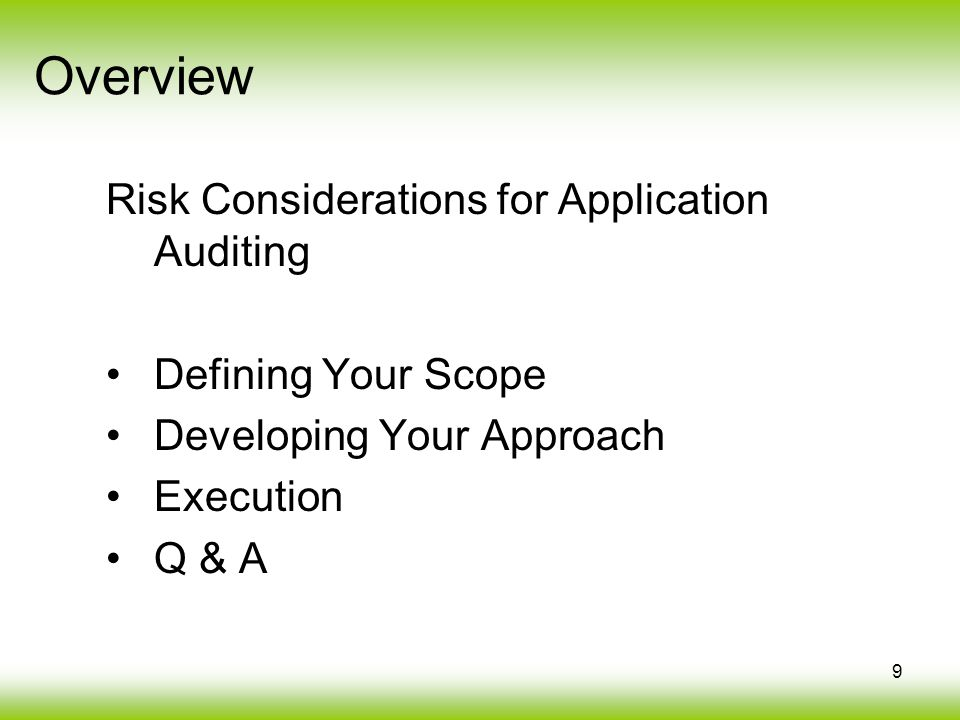 9 Risk Considerations for Application Auditing Defining Your Scope Developing Your Approach Execution Q & A Overview