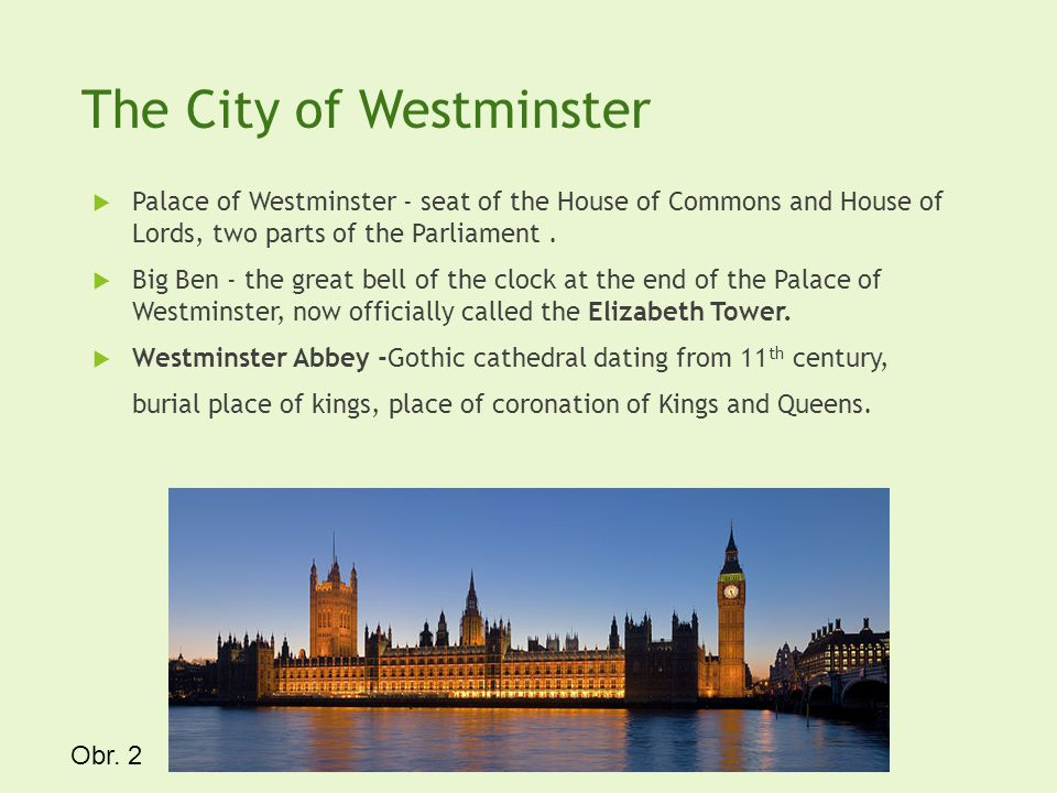 The City of Westminster Palace of Westminster - seat of the House of Commons and House of Lords, two parts of the Parliament.