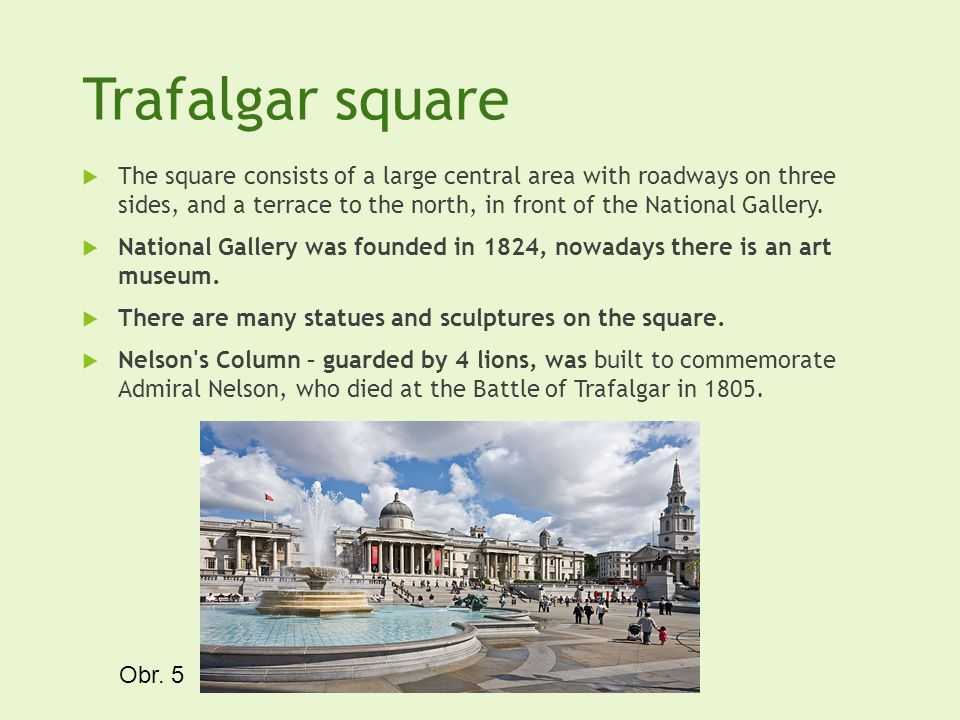 Trafalgar square The square consists of a large central area with roadways on three sides, and a terrace to the north, in front of the National Galler