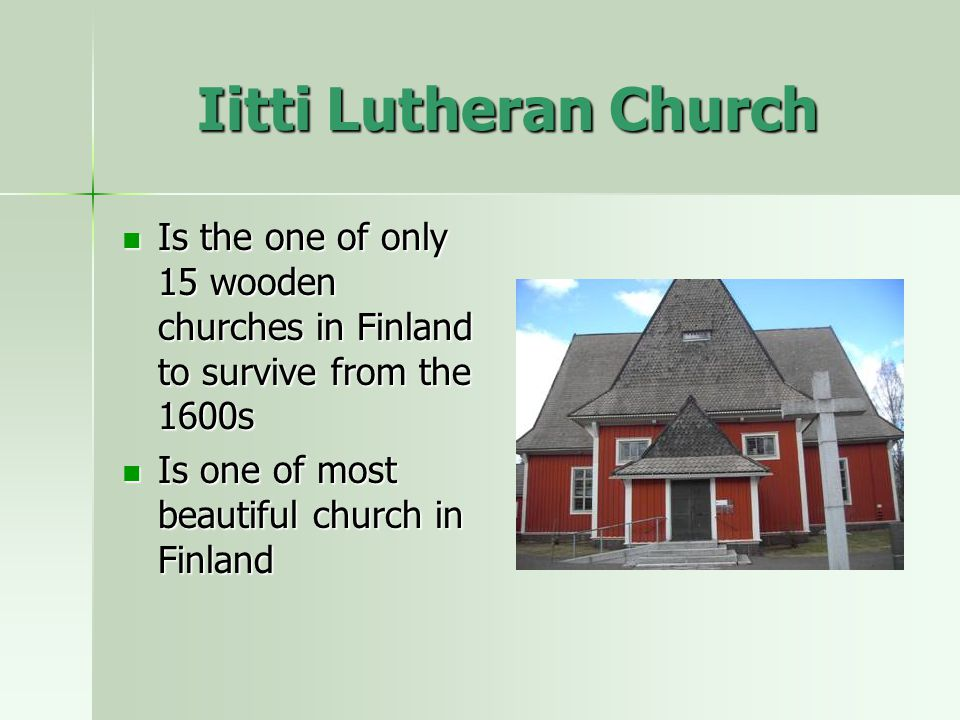 Iitti Lutheran Church Is the one of only 15 wooden churches in Finland to survive from the 1600s Is the one of only 15 wooden churches in Finland to survive from the 1600s Is one of most beautiful church in Finland Is one of most beautiful church in Finland