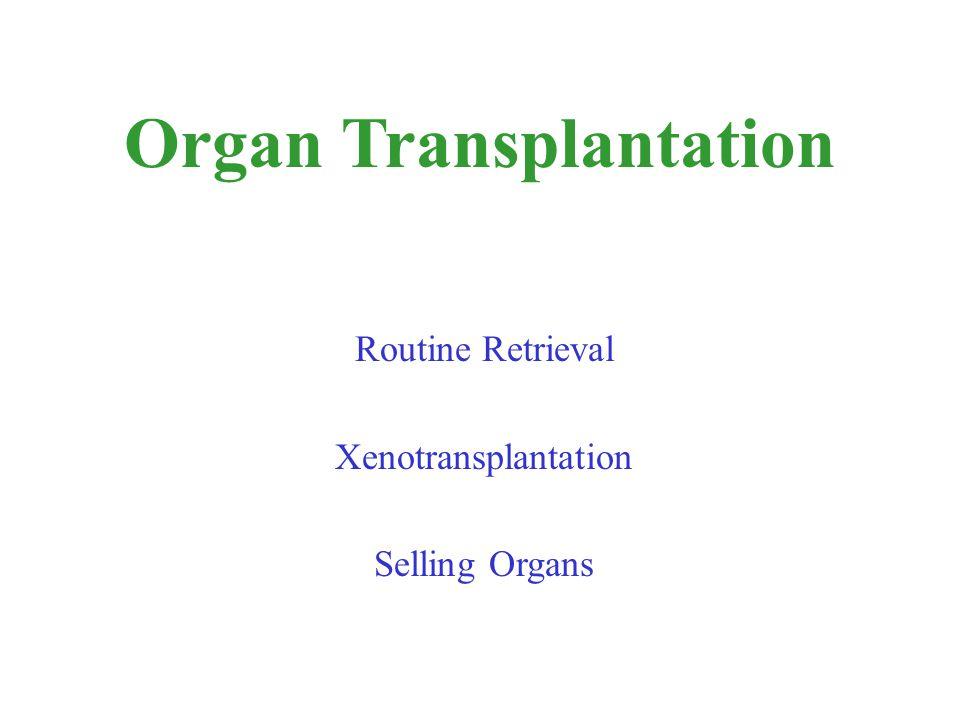 Routine Retrieval Xenotransplantation Selling Organs Organ Transplantation