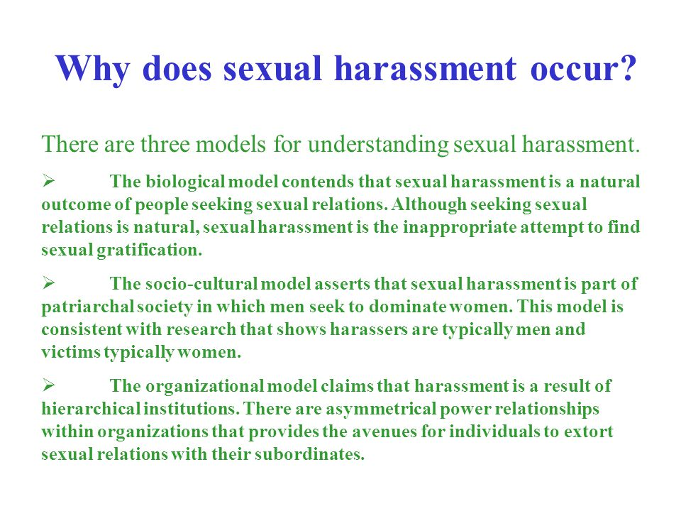 There are three models for understanding sexual harassment. The biological model contends that sexual harassment is a natural outcome of people seekin