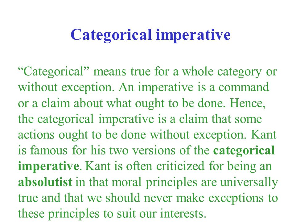Categorical means true for a whole category or without exception. An imperative is a command or a claim about what ought to be done. Hence, the catego