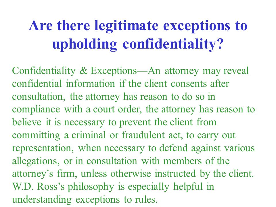Confidentiality & ExceptionsAn attorney may reveal confidential information if the client consents after consultation, the attorney has reason to do s