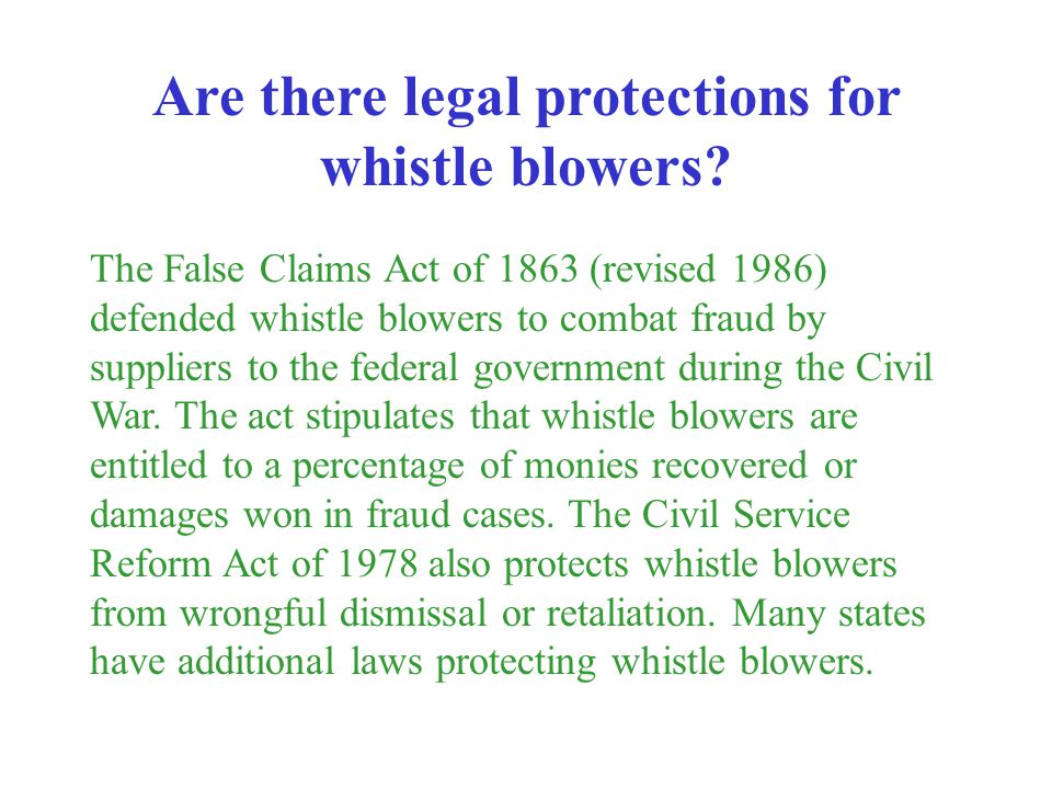 The False Claims Act of 1863 (revised 1986) defended whistle blowers to combat fraud by suppliers to the federal government during the Civil War. The