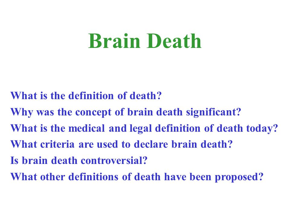 What is the definition of death? Why was the concept of brain death significant? What is the medical and legal definition of death today? What criteri