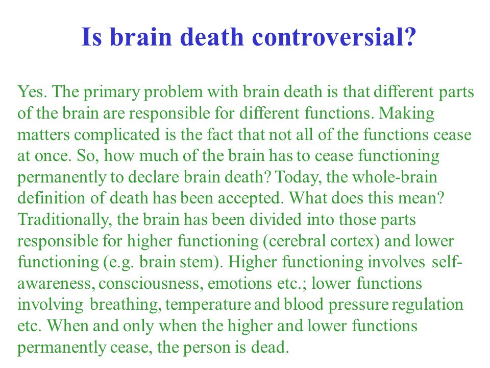 Yes. The primary problem with brain death is that different parts of the brain are responsible for different functions. Making matters complicated is