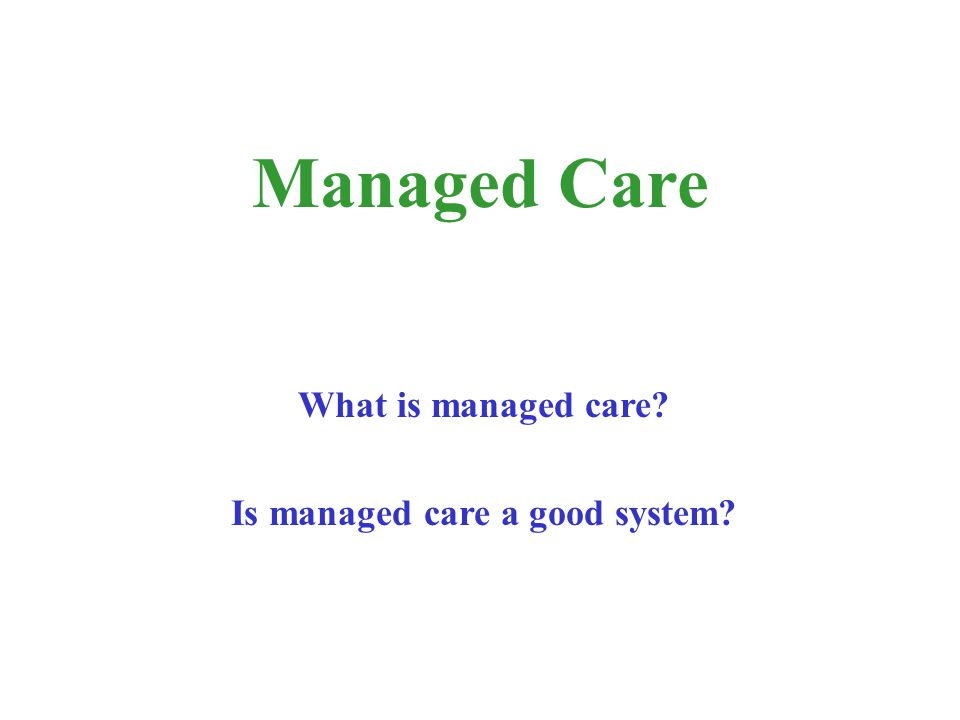 What is managed care? Is managed care a good system? Managed Care
