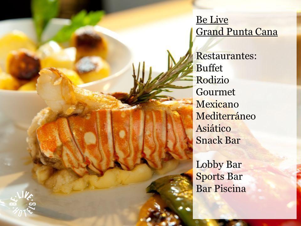 Be Live Grand Punta Cana Restaurantes: Buffet Rodizio Gourmet Mexicano Mediterráneo Asiático Snack Bar Lobby Bar Sports Bar Bar Piscina