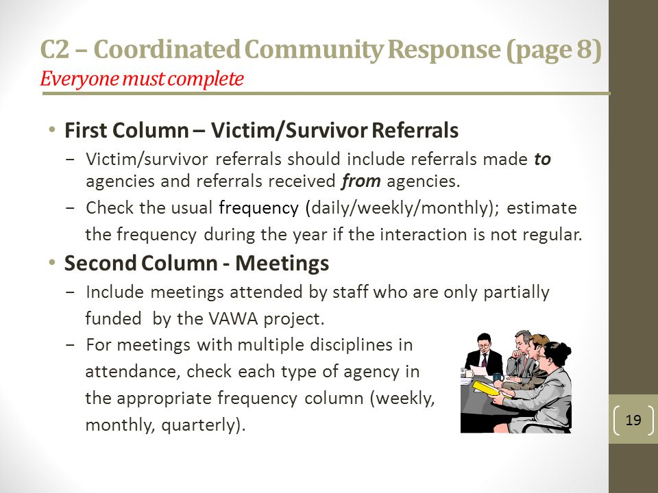C2 – Coordinated Community Response (page 8) Everyone must complete First Column – Victim/Survivor Referrals Victim/survivor referrals should include referrals made to agencies and referrals received from agencies.