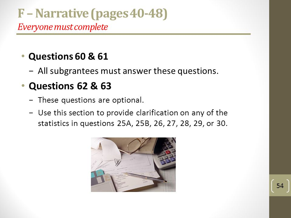 F – Narrative (pages 40-48) Everyone must complete Questions 60 & 61 All subgrantees must answer these questions.